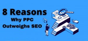 8 Reasons Why PPC Outweighs SEO