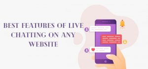Best Features of Live Chatting on Any Website