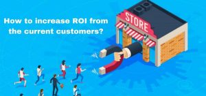 How to increase ROI from the current customers? | CIMAC Marketing