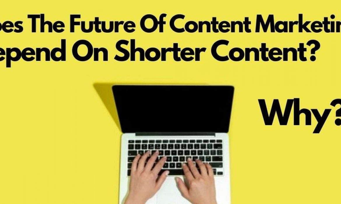 Does The Future Of Content Marketing Depend On Shorter Content? Why?