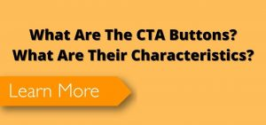 What Are The CTA Buttons? What Are Their Characteristics?
